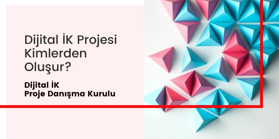 2- Dijital İK Proje Danışma Kurulu