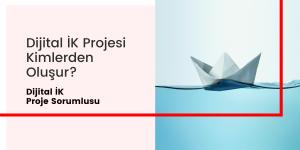 5- Dijital İK Proje Sorumlusu